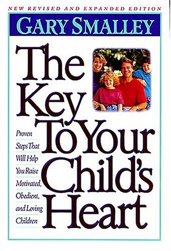 The Key to Your Child's Heart: Proven Steps That Will Help You Raise Motivated, Obedient, and Loving Children