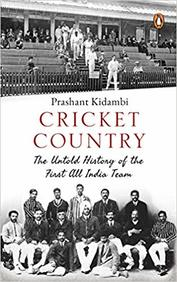 Cricket Country : The Untold History Of The First All India Team