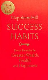 Success Habits : Proven Principles For Greater Wealth Health & Happiness