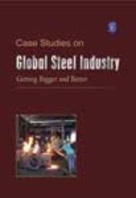 Case Studies On Global Steel Industry Getting Bigger & Better
