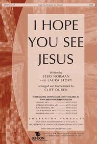 I Hope You See Jesus- SATB