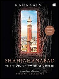 Shahjahanabad : The Living City Of Old Delhi