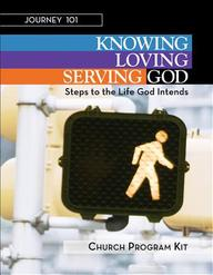 Journey 101- Church Program Kit: Knowing God, Loving God, and Serving God: Steps to the Life God Intends