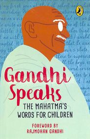 Gandhi Speaks : Mahatmas Words For Children