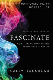 Fascinate: How to Make Your Brand Impossible to Resist