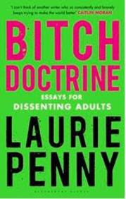 Bitch Doctrine : Essays For Dissenting Adults