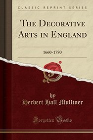 The Decorative Arts in England: 1660-1780 (Classic Reprint)