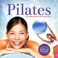 Pilates : A Complete Guide To Total Body Fitness