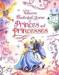 Usborne Illustrated Stories Of Princes & Princesses