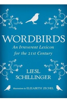 Wordbirds: An Irreverent Lexicon for the 21st Century