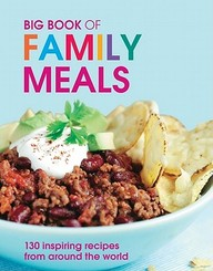 Big Book Of Family Meals: 130 Inspiring Recipes From Around The World