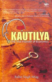 Kautilya : The True Founder Ot Economics