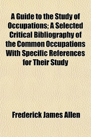A Guide to the Study of Occupations; A Selected Critical Bibliography of the Common Occupations with Specific References for Their Study
