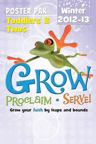 Grow, Proclaim, Serve! Toddlers & Twos Poster Pak Winter 2012-13: Grow your faith by leaps and bounds