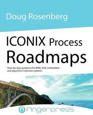 ICONIX Process Roadmaps: Step-by-step Guidance for SOA, Embedded, and Algorithm-intensive Systems