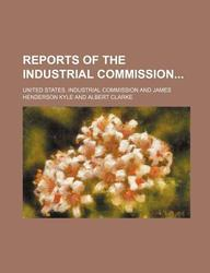 Reports of the Industrial Commission (Volume 7)