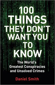 100 Things They Dont Want You To Know : Conspiracies Mysteries And Unsolved Crimes