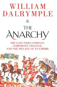Anarchy : The East India Company Corporate Violence & The Pillage Of An Empire