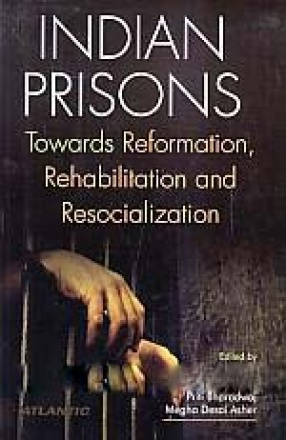 Indian Prisons : Towards Reformation Rehabilitation & Resocialization