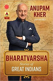 Anupam Kher Presents Bharatvarsha : Stories Of Great Indians