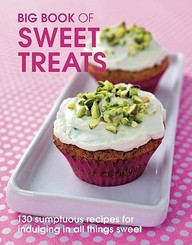 Big Book Of Sweet Treats: 130 Sumptuous Recipes For Indulging In All Things Sweet