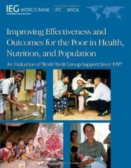 Improving Effectiveness And Outcomes For The Poor In Health, Nutrition, And Population: An Evaluation Of World Bank Group Suppor