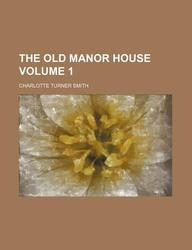 The Old Manor House Volume 1