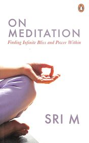 On Meditation : Finding Infinite Bliss & Power Within