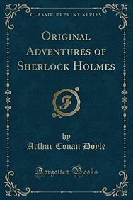 Original Adventures of Sherlock Holmes (Classic Reprint)