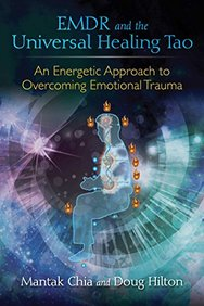 EMDR and the Universal Healing Tao: An Energy Psychology Approach to Overcoming Emotional Trauma