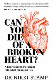 Can You Die Of A Broken Heart : A Heart Surgeons Insight Into What Makes Us Tick