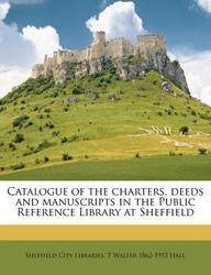 Catalogue of the Charters, Deeds and Manuscripts in the Public Reference Library at Sheffield