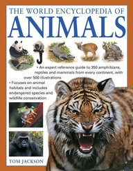 The World Encyclopedia of Animals: An Expert Reference Guide To 350 Amphibians, Reptiles And Mammals From Every Continent, With Over 500 Illustrations