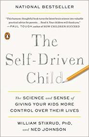 Self Driven Child : The Science & Sense Of Giving Your Kids More Control Over Their Lives