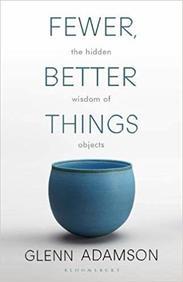 Fewer Better Things : The Hidden Wisdom Of Objects