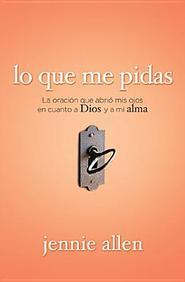 Lo que me pidas: La oracion que me revelo a Dios y lo que habia en mi alma (Spanish Edition)