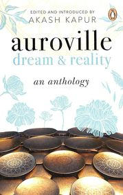 Auroville : Dream & Reality An Anthology