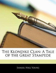 The Klondike Clan: A Tale of the Great Stampede