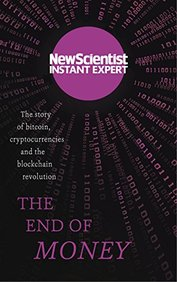 End Of Money : The Story Of Bitcoin Cryptocurrencies And The Blockchain Revolution
