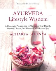 Ayurveda Lifestyle Wisdom : A Complete Prescription To Optimize Your Health Prevent Disease A Live