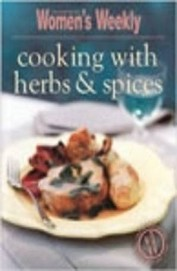 Australian Womens Weekly: Cooking With Herbs & Spices