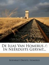 de Ilias Van Homerus /: In Ne Rduits Gerymt...