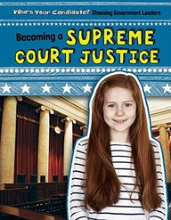 Becoming a Supreme Court Justice (Who's Your Candidate? Choosing Government Leaders)