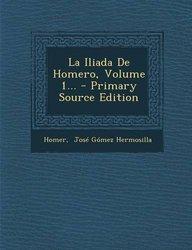 La Iliada De Homero, Volume 1... - Primary Source Edition (Spanish Edition)