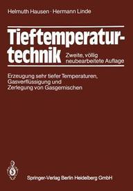 Tieftemperaturtechnik: Erzeugung sehr tiefer Temperaturen, Gasverflüssigung und Zerlegung von Gasgemischen (German Edition)
