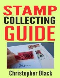 Stamp Collecting Guide: The Beginners Guide to Stamp Collecting