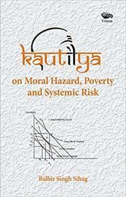Kautilya on Moral Hazard, Poverty and Systemic Risk