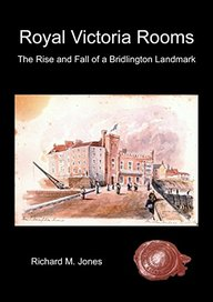 Royal Victoria Rooms - The Rise and Fall of a Bridlington Landmark