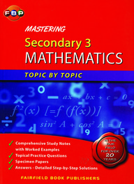 Mastering Secondary 3 Mathematics Topic By Topic.