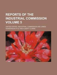 Reports of the Industrial Commission Volume 5